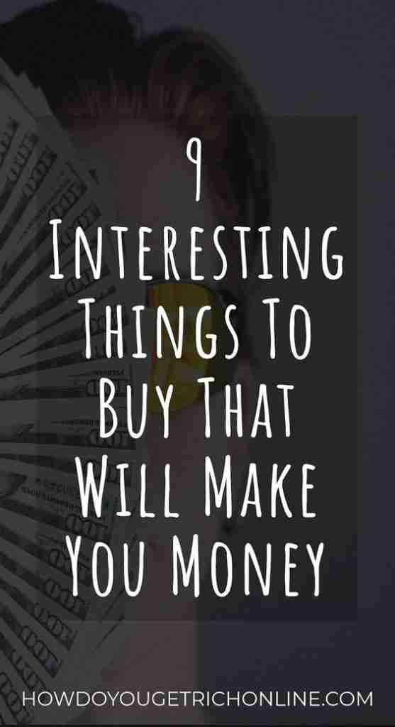 Things To Buy That Will Make You Money