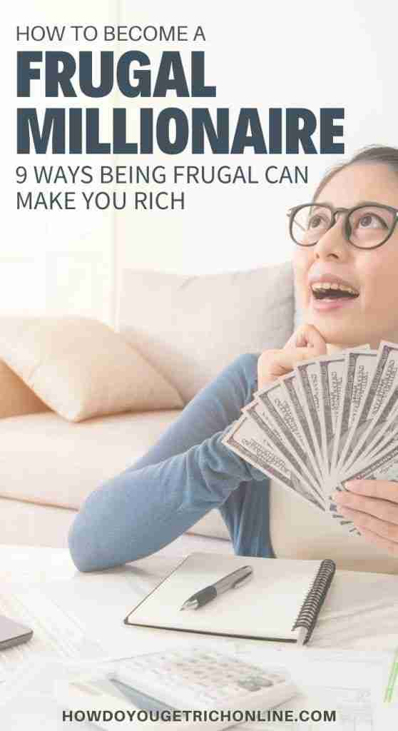 Frugal Millionaire: 9 Ways Being Frugal Can Make You Rich